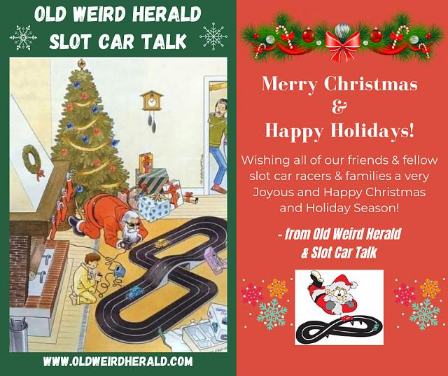 Click image for larger version.  Name:OWH & Slot Car Talk - Merry Christmas & Happy Holidays.jpg Views:39 Size:95.4 KB ID:18246